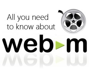 All you need to know about WebM