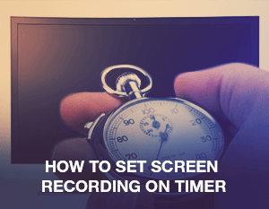 How to Set Screen Recording on a Timer
