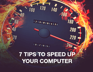 7 Tips to Speed up Your Computer