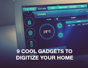9 Cool Gadgets to Digitize Your Home