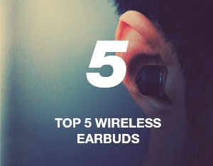 Top 5 Wireless Earbuds to Buy in 2018