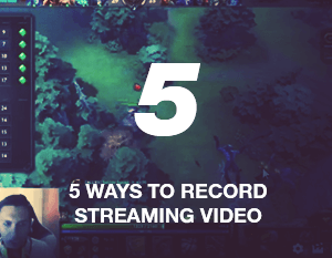 5 Ways to Record Streaming Video