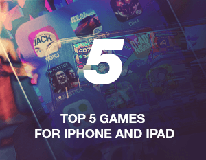 Top 5 Games for iPhone and iPad 2018
